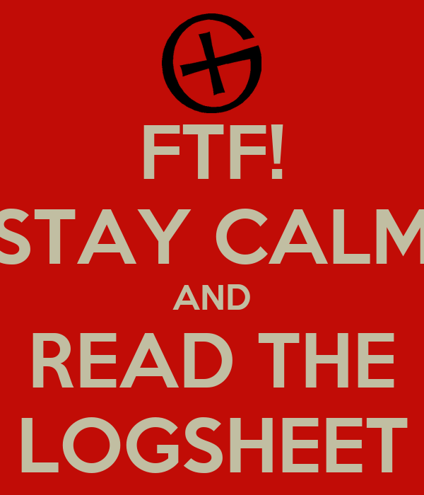 FTF! STAY CALM AND READ THE LOGSHEET