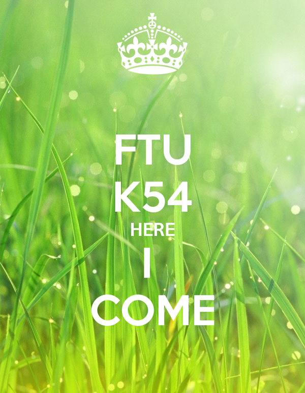 FTU K54 HERE I  COME