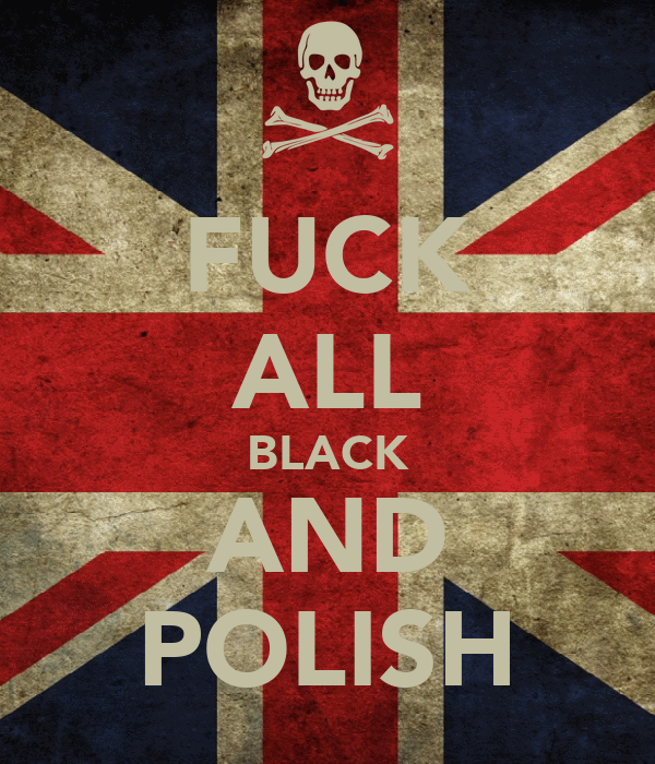 FUCK ALL BLACK AND POLISH