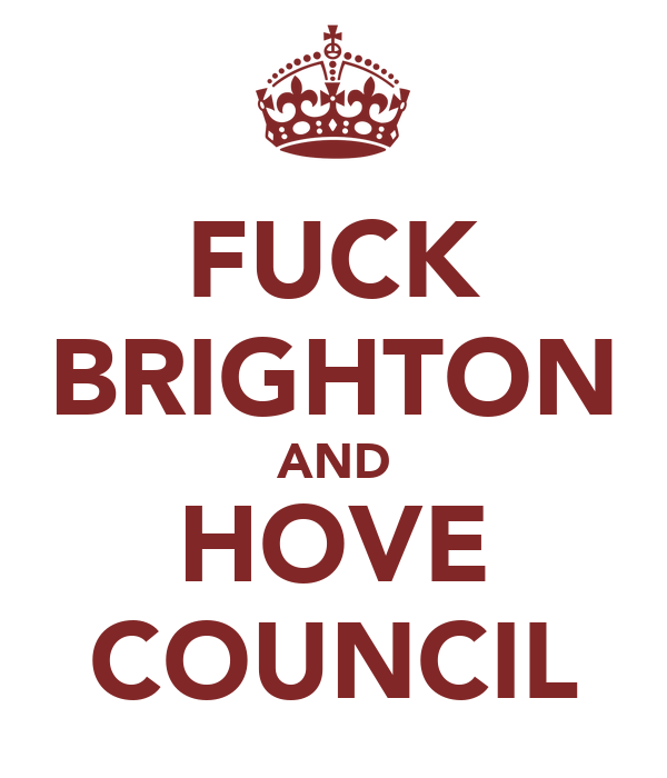 FUCK BRIGHTON AND HOVE COUNCIL