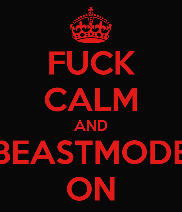 FUCK CALM AND BEASTMODE ON