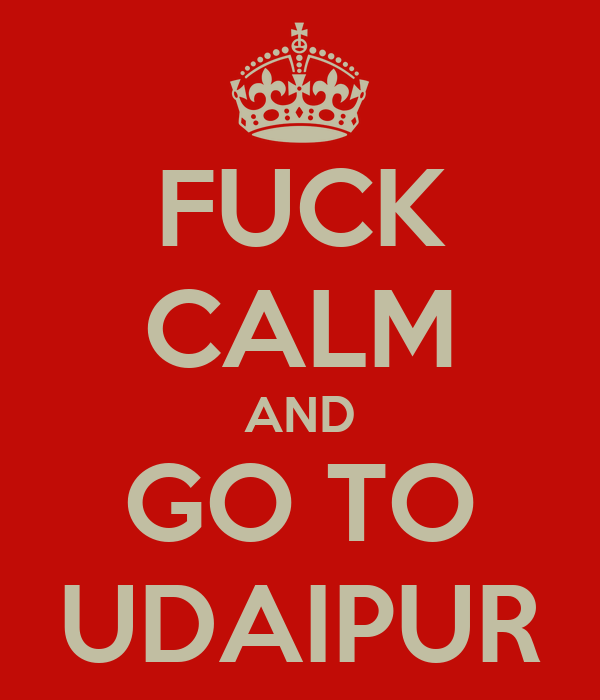 FUCK CALM AND GO TO UDAIPUR