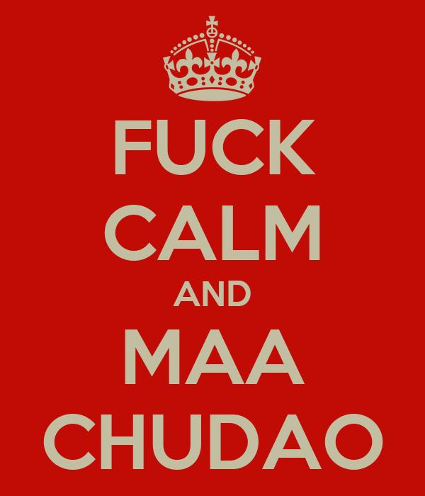 FUCK CALM AND MAA CHUDAO