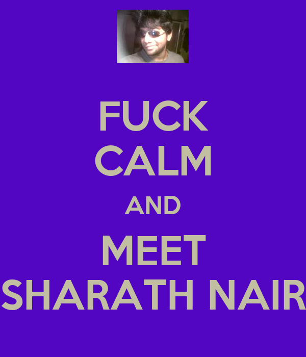 FUCK CALM AND MEET SHARATH NAIR