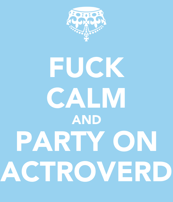 FUCK CALM AND PARTY ON ACTROVERD