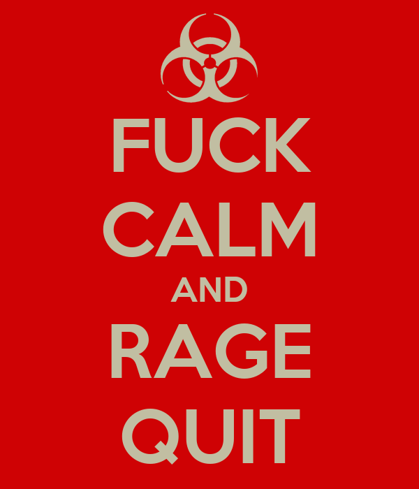 FUCK CALM AND RAGE QUIT