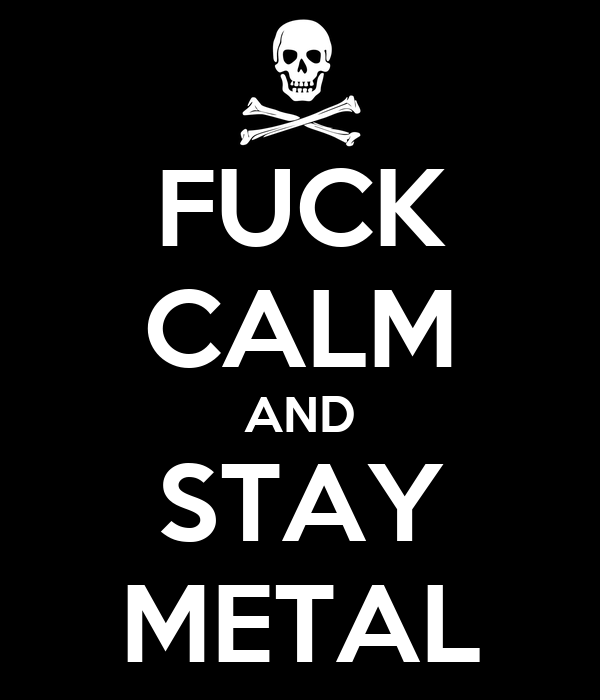 FUCK CALM AND STAY METAL