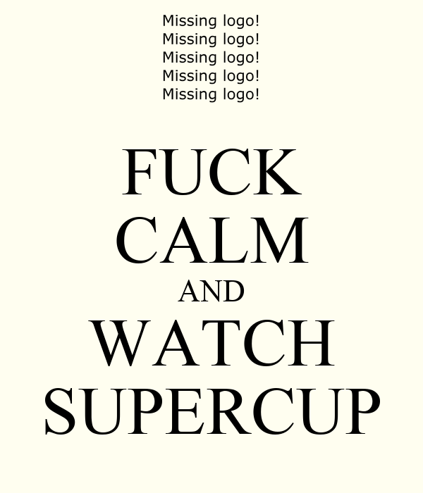 FUCK CALM AND WATCH SUPERCUP