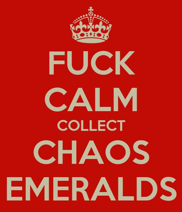 FUCK CALM COLLECT CHAOS EMERALDS