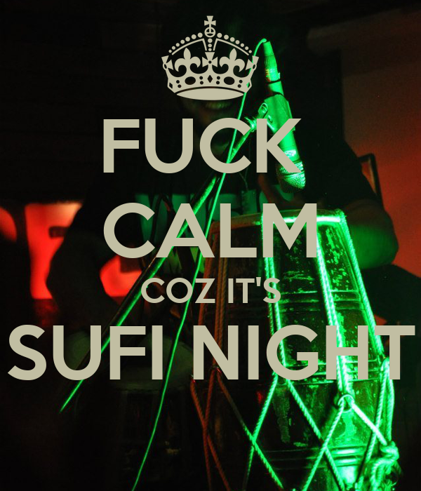 FUCK  CALM COZ IT'S SUFI NIGHT