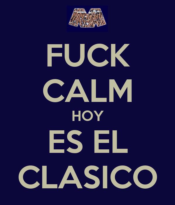 FUCK CALM HOY ES EL CLASICO