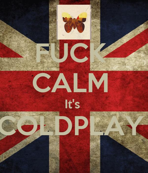 FUCK  CALM  It's  COLDPLAY