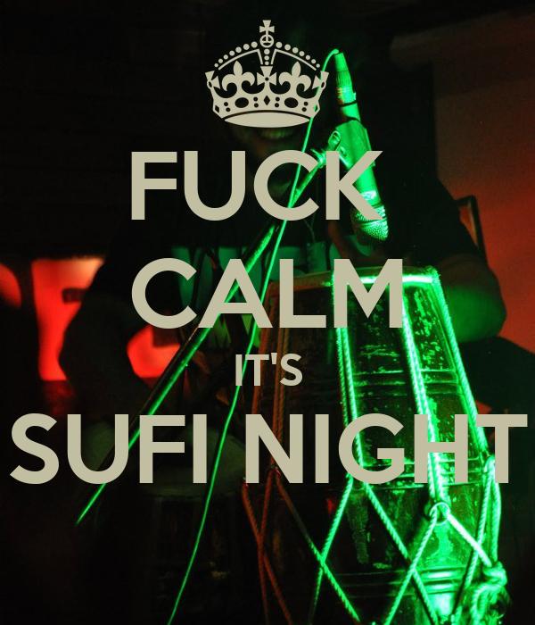 FUCK  CALM IT'S SUFI NIGHT