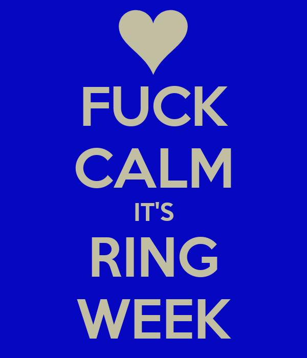 FUCK CALM IT'S RING WEEK