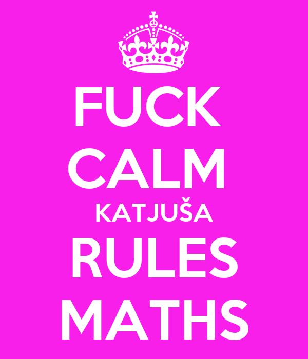 FUCK  CALM  KATJUŠA RULES MATHS
