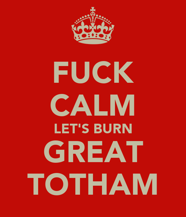FUCK CALM LET'S BURN GREAT TOTHAM