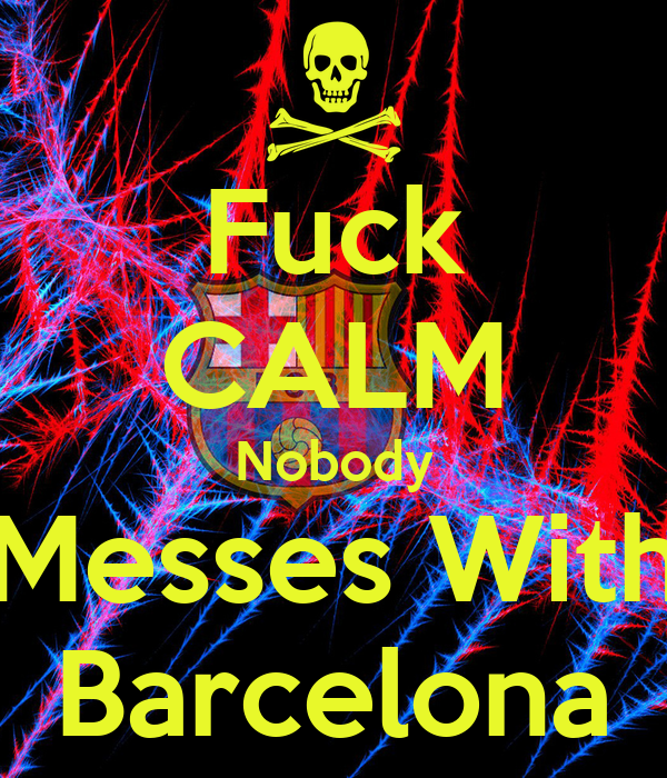 Fuck CALM Nobody Messes With Barcelona