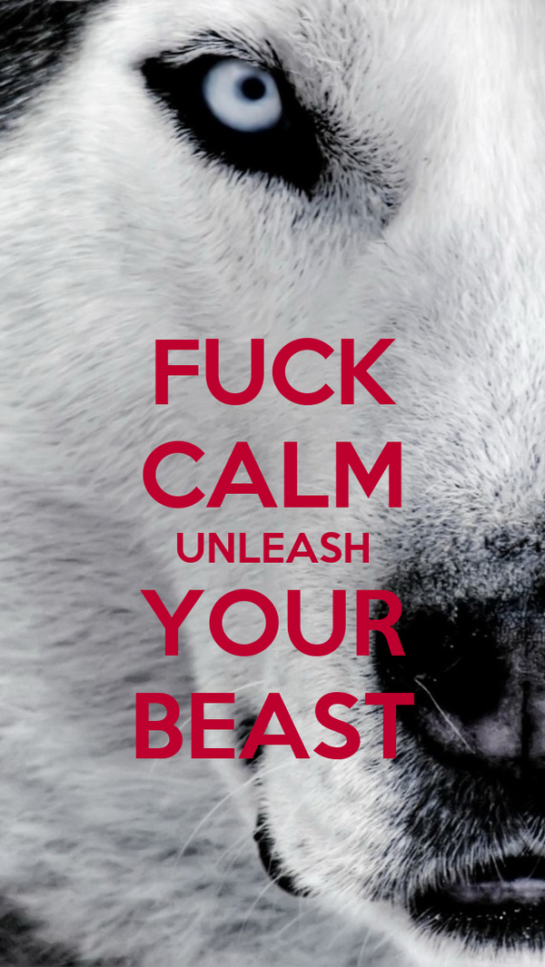 FUCK CALM UNLEASH YOUR BEAST