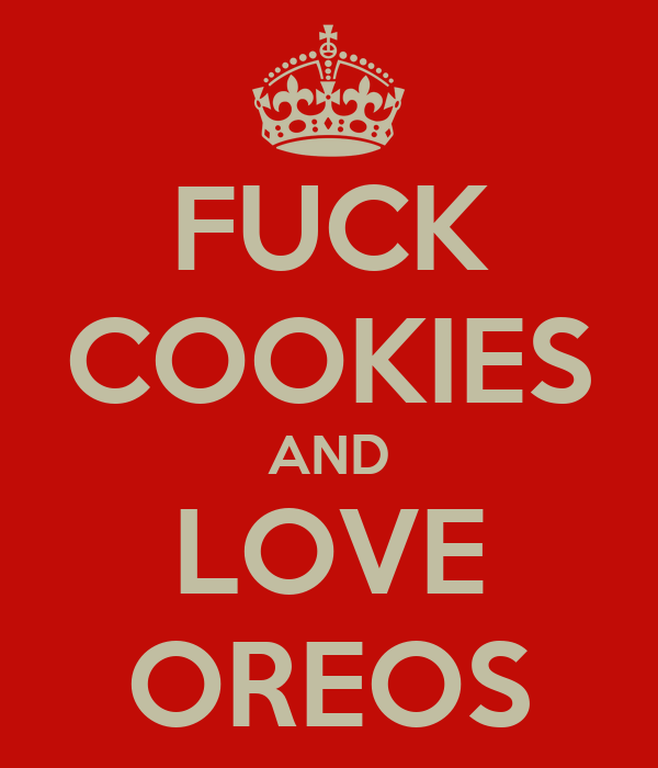 FUCK COOKIES AND LOVE OREOS