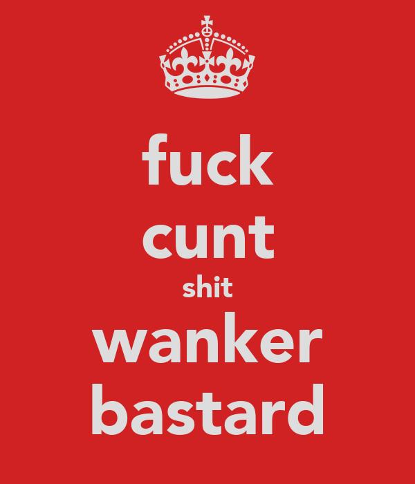 fuck cunt shit wanker bastard