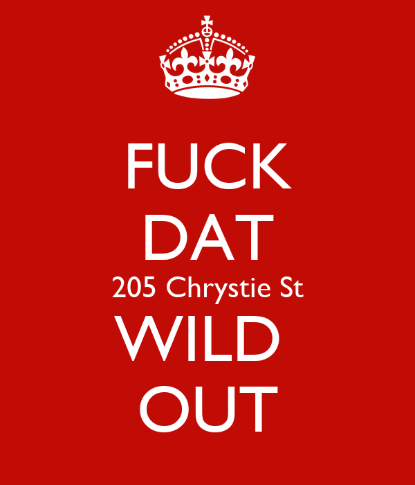 FUCK DAT 205 Chrystie St WILD  OUT