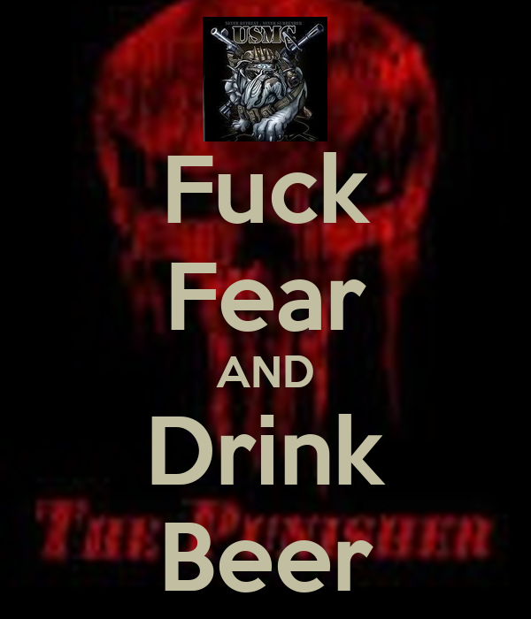 Fuck Fear AND Drink Beer