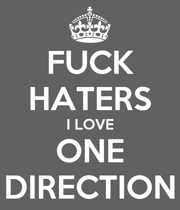 FUCK HATERS I LOVE ONE DIRECTION