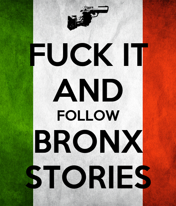 FUCK IT AND FOLLOW BRONX STORIES