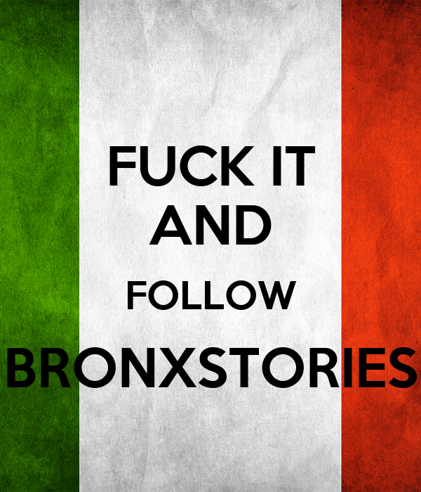 FUCK IT AND FOLLOW BRONXSTORIES