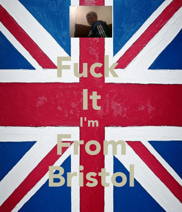 Fuck  It I'm  From Bristol
