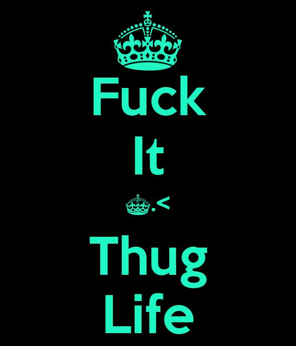 Fuck It Thug Life 56