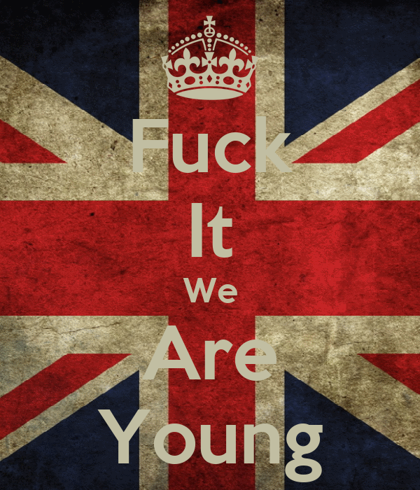 Fuck It We Are Young