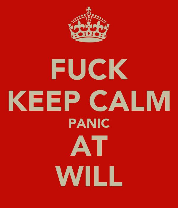 FUCK KEEP CALM PANIC AT WILL