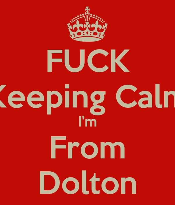FUCK Keeping Calm I'm From Dolton