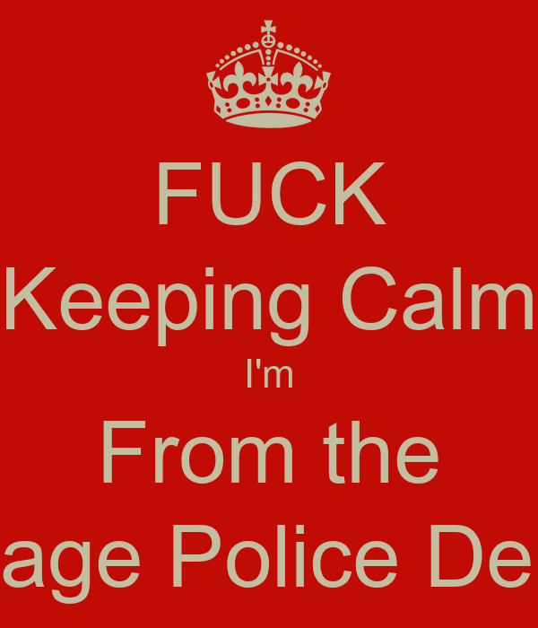 FUCK Keeping Calm I'm From the Sauk Village Police Department