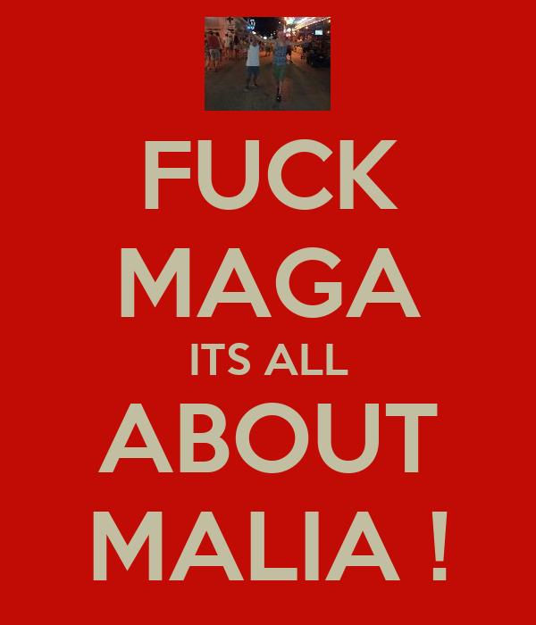 FUCK MAGA ITS ALL ABOUT MALIA !