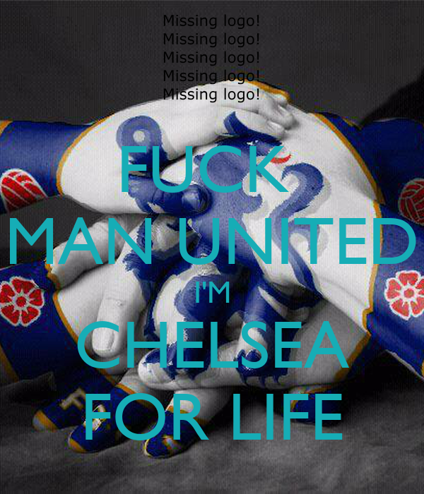 FUCK  MAN UNITED I'M CHELSEA FOR LIFE