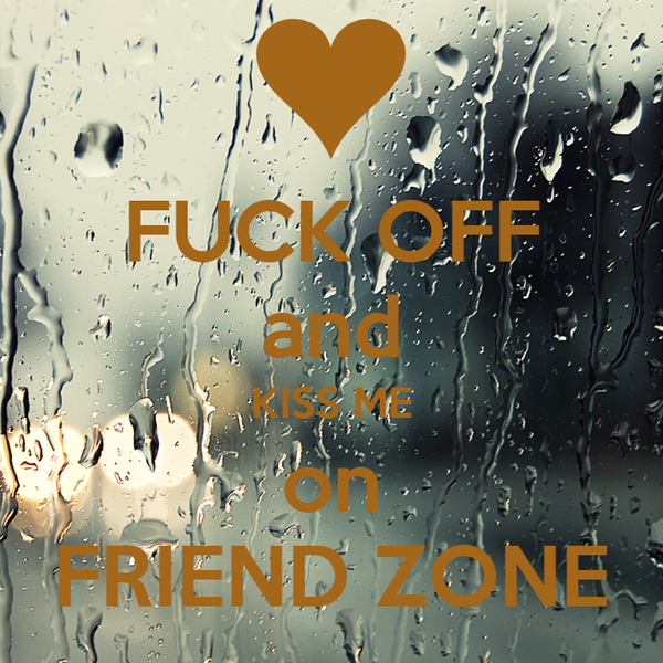 FUCK OFF and KISS ME on FRIEND ZONE
