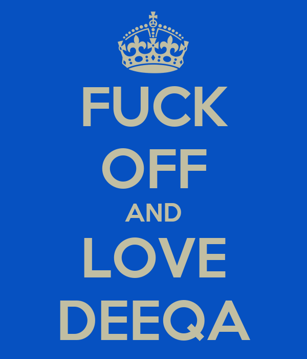 FUCK OFF AND LOVE DEEQA
