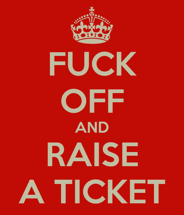 FUCK OFF AND RAISE A TICKET