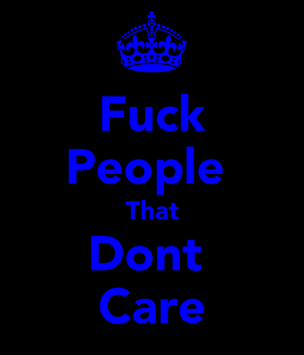 Fuck People  That Dont  Care