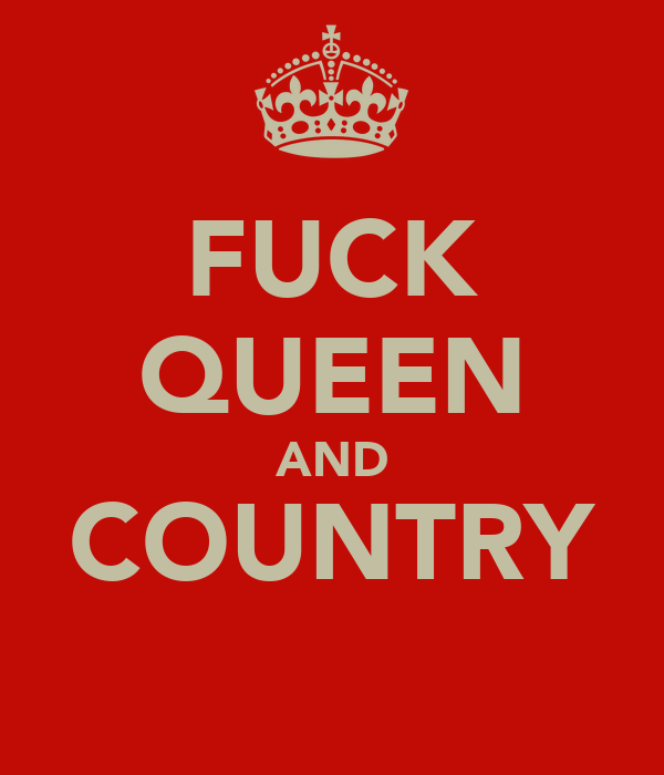 FUCK QUEEN AND COUNTRY