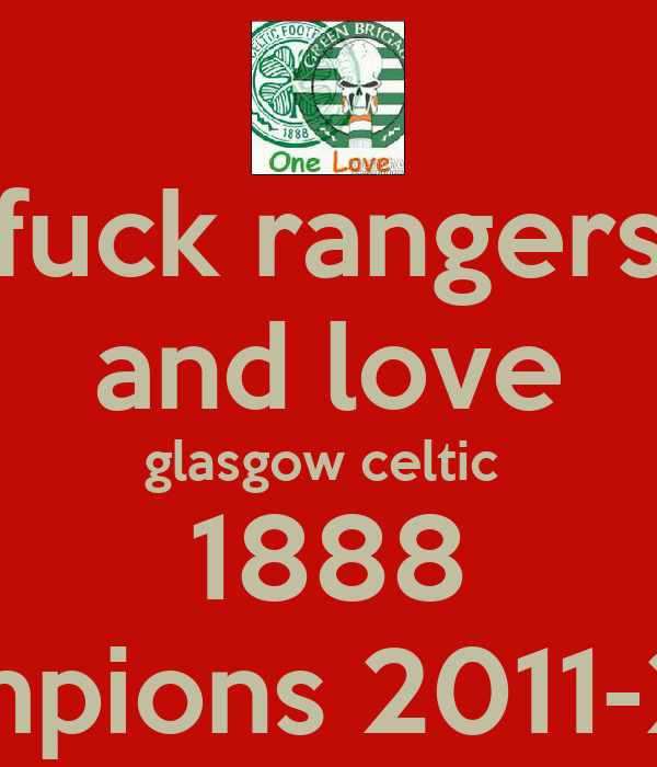 fuck rangers and love glasgow celtic  1888 champions 2011-2012