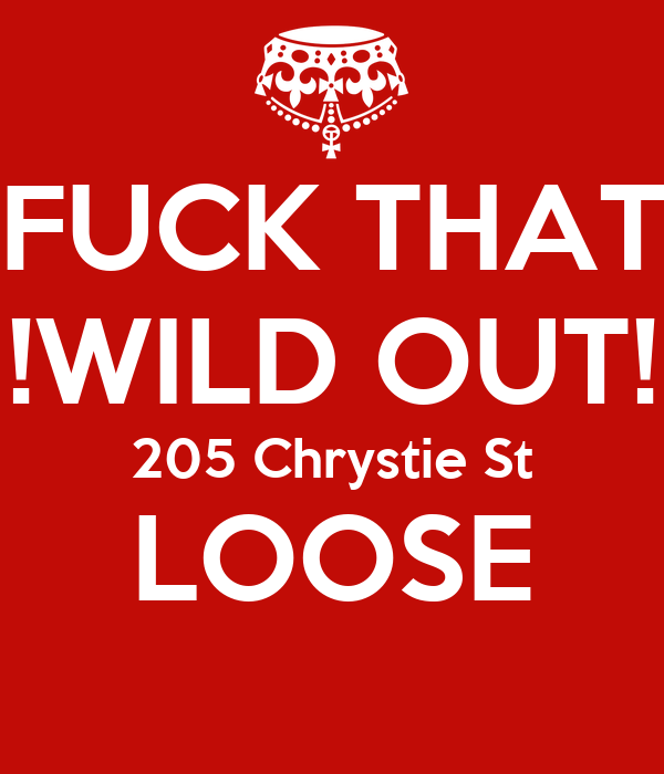 !FUCK THAT! !WILD OUT! 205 Chrystie St LOOSE