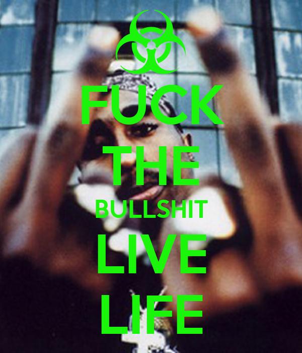 FUCK THE BULLSHIT LIVE LIFE