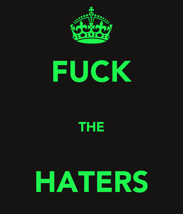 FUCK  THE  HATERS