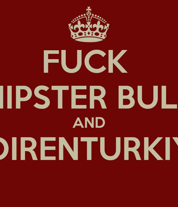 FUCK  THE HIPSTER BULLSHIT AND #DIRENTURKIYE