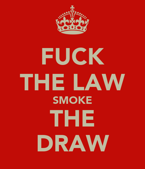 FUCK THE LAW SMOKE THE DRAW