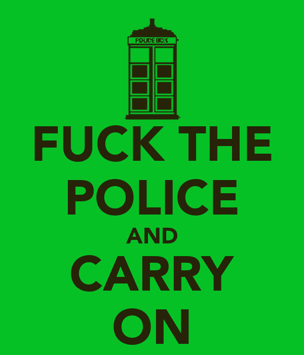 FUCK THE POLICE AND CARRY ON