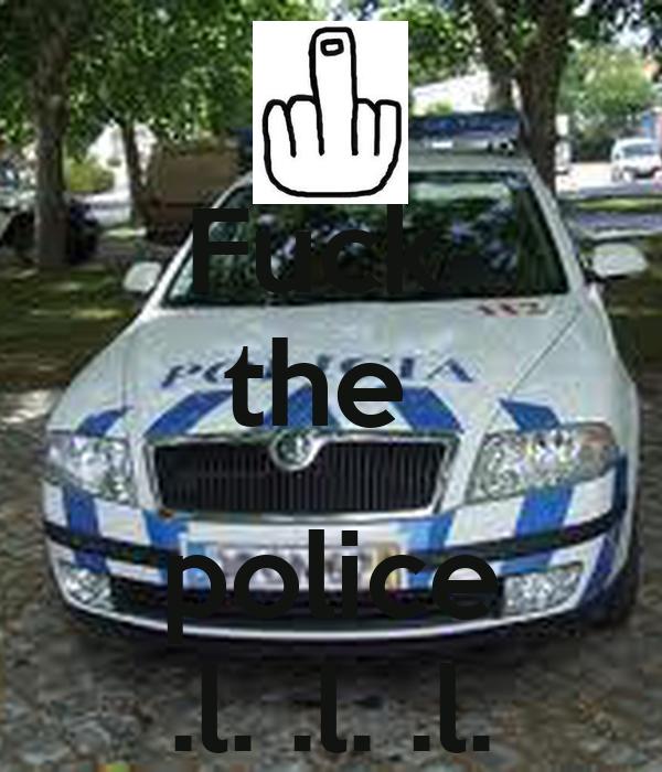 Fuck  the   police .l. .l. .l.